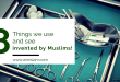 8 Things we see and use invented by Muslims!